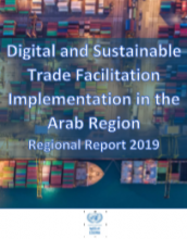 Digital and sustainable trade facilitation implementation in the Arab Region, Regional report 2019