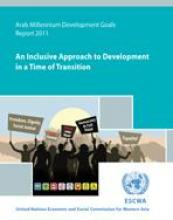 Arab Millennium Development Goals Report 2011: An inclusive approach to development in a time of transition