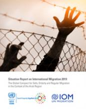 Situation Report on International Migration 2019: The Global Compact for Safe, Orderly and Regular Migration in the Context of the Arab Region cover