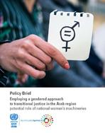 Policy Brief Employing a gendered approach to transitional justice in the Arab region: Potential role of national women's machineries cover