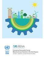 Evaluating Renewable Manufacturing Potential in the Arab Region – Jordan, Lebanon, United Arab Emirates cover