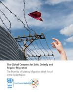 The Global Compact for Safe, Orderly and Regular Migration: the promise of making migration work for all in the Arab region cover