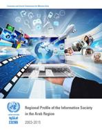 Regional Profile of the Information Society in the Arab Region, 2003-2015 cover